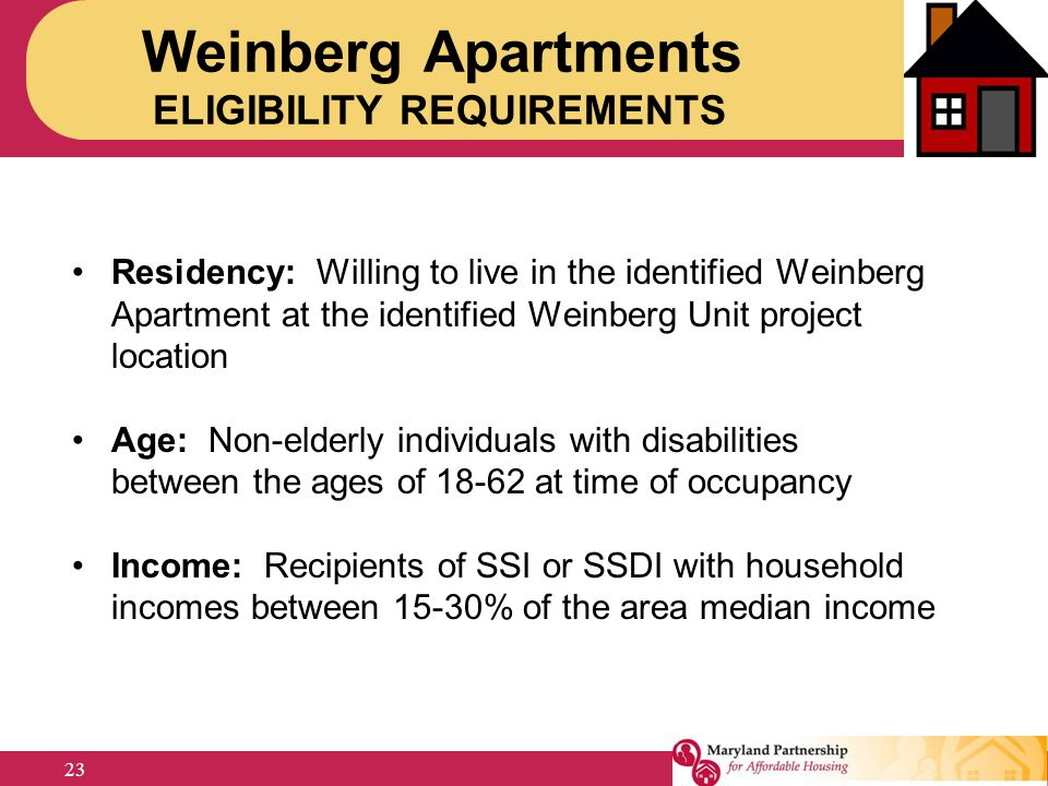 Residency: Willing to live in the identified Weinberg Apartment at the identified Weinberg Unit project location Age: Non-elderly individuals with dis