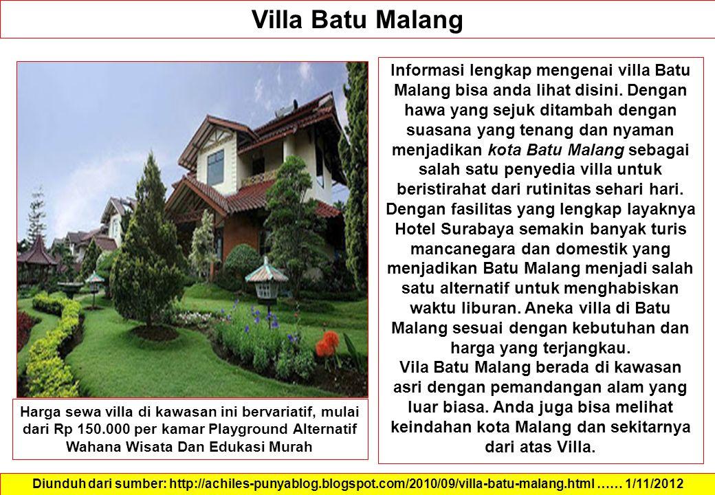 Villa Batu Malang Diunduh dari sumber: http://achiles-punyablog.blogspot.com/2010/09/villa-batu-malang.html …… 1/11/2012 Informasi lengkap mengenai villa Batu Malang bisa anda lihat disini.
