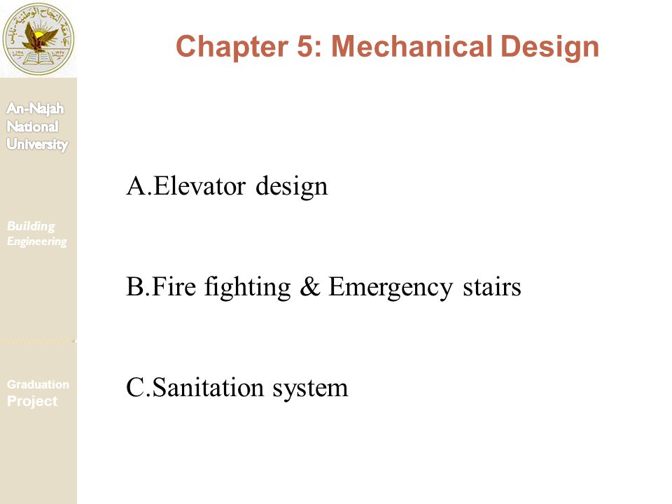Chapter 5: Mechanical Design Building Engineering Graduation Project A.Elevator design B.Fire fighting & Emergency stairs C.Sanitation system