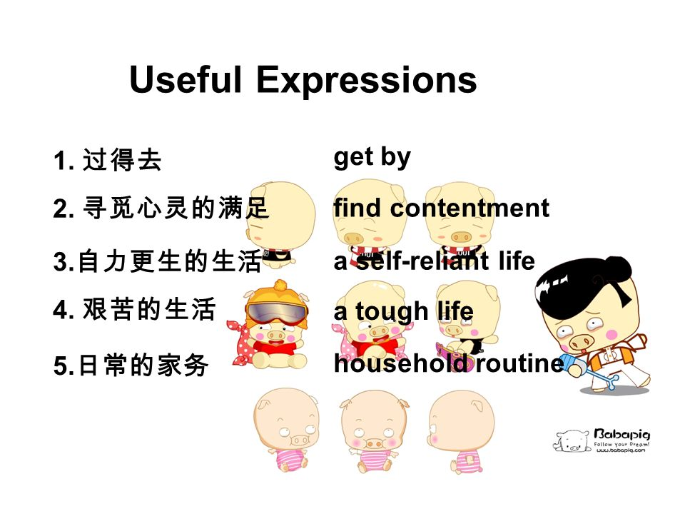 Useful Expressions 1. 过得去 get by 2. 寻觅心灵的满足 find contentment 3.