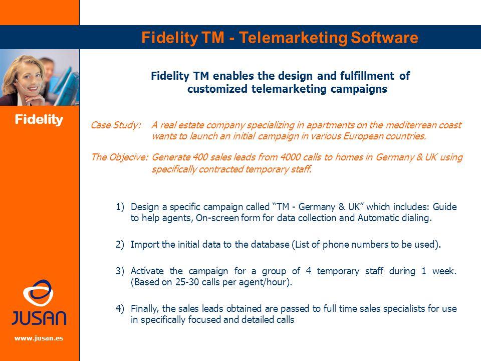 Fidelity www.jusan.es Fidelity TM - Telemarketing Software Basic Architecture LAN PBX Agent Fidelity TM Server Software Fidelity TM Reports & Statistics
