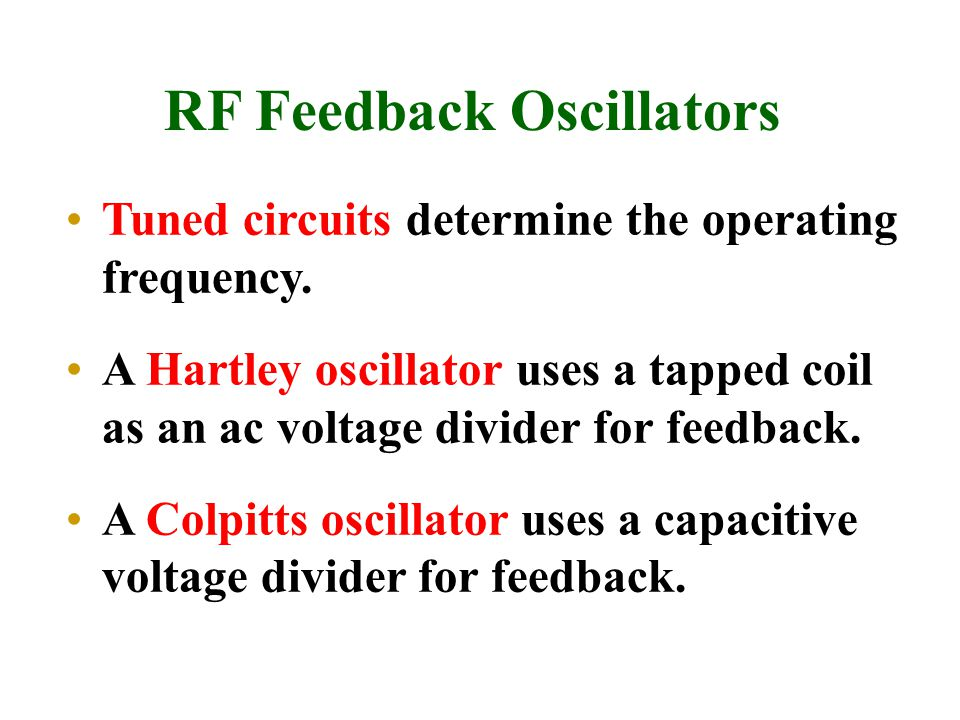 RF Feedback Oscillators Tuned circuits determine the operating frequency. A Hartley oscillator uses a tapped coil as an ac voltage divider for feedbac