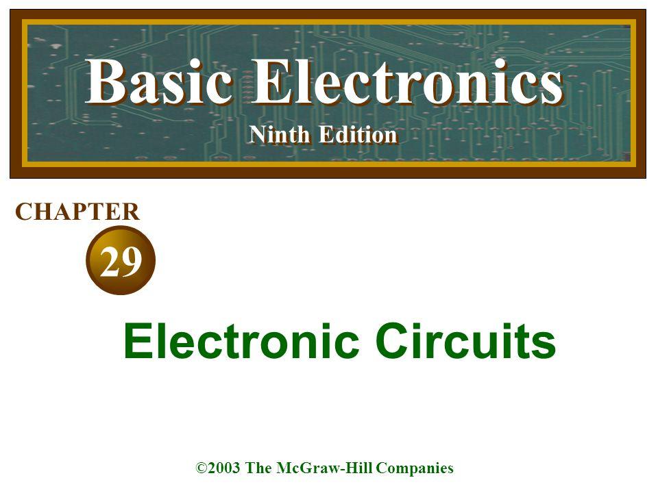 Basic Electronics Ninth Edition Basic Electronics Ninth Edition ©2003 The McGraw-Hill Companies 29 CHAPTER Electronic Circuits