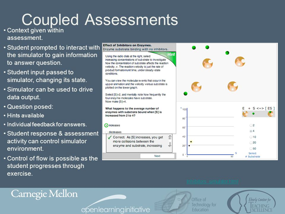 Coupled Assessments Context given within assessment. Student prompted to interact with the simulator to gain information to answer question. Student i