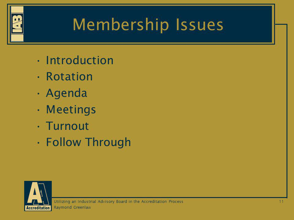 Raymond Greenlaw Utilizing an Industrial Advisory Board in the Accreditation Process11 Membership Issues Introduction Rotation Agenda Meetings Turnout Follow Through