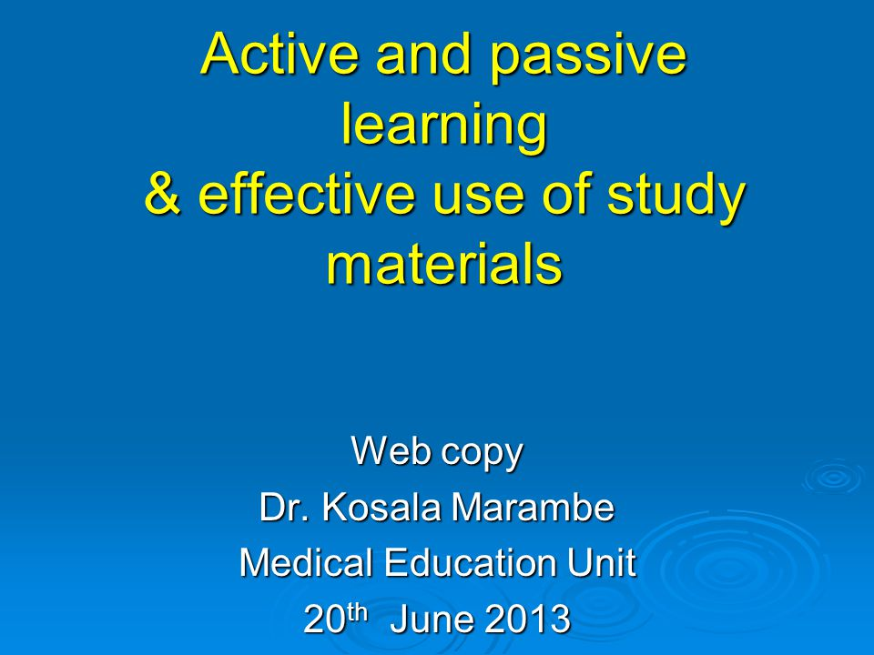Active and passive learning & effective use of study materials Web copy Dr. Kosala Marambe Medical Education Unit 20 th June 2013