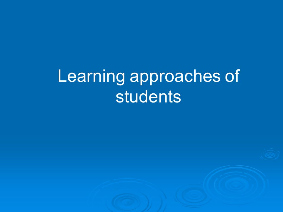 Learning approaches of students