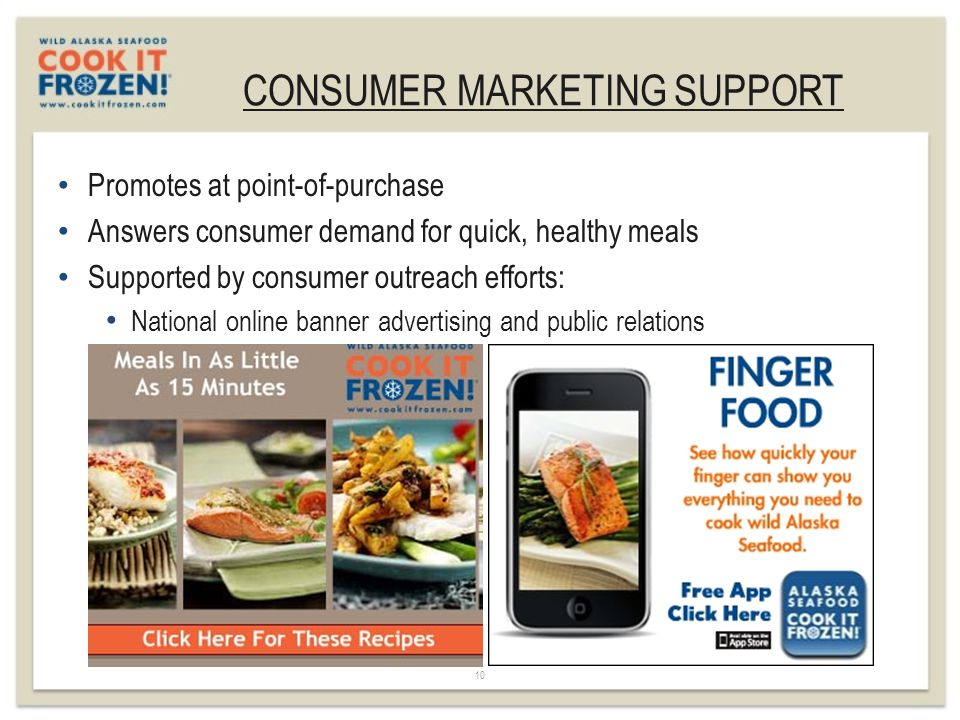 CONSUMER MARKETING SUPPORT 10 Promotes at point-of-purchase Answers consumer demand for quick, healthy meals Supported by consumer outreach efforts: National online banner advertising and public relations