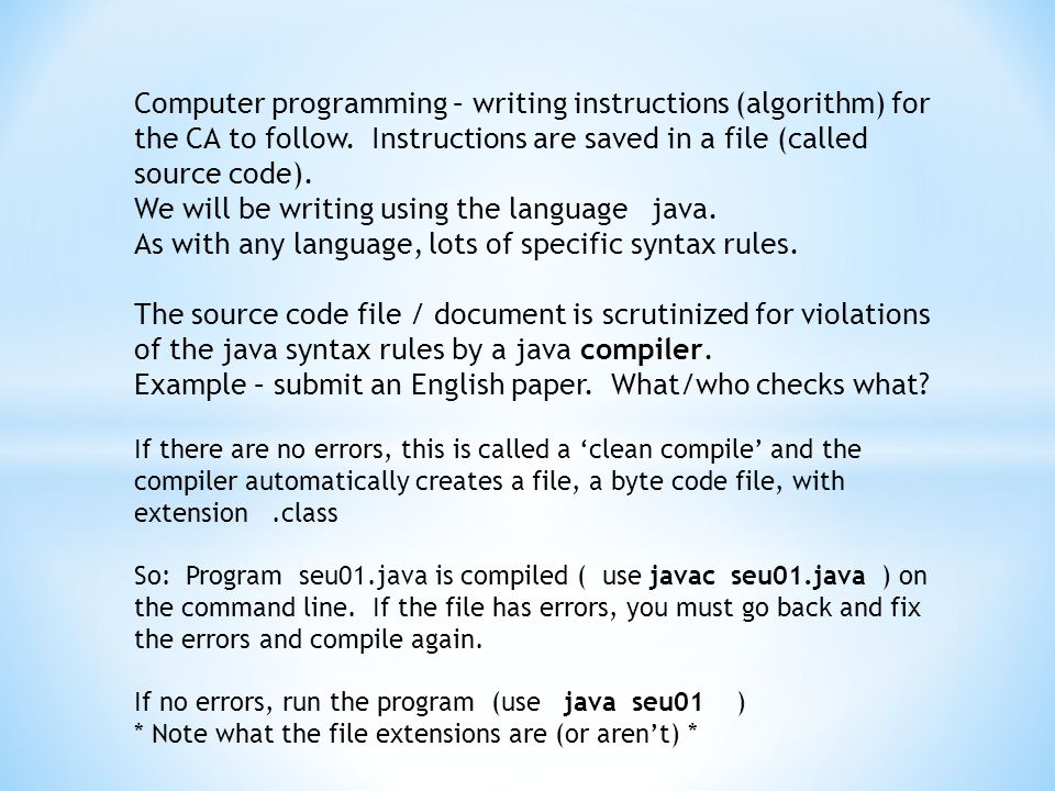 Computer programming – writing instructions (algorithm) for the CA to follow.