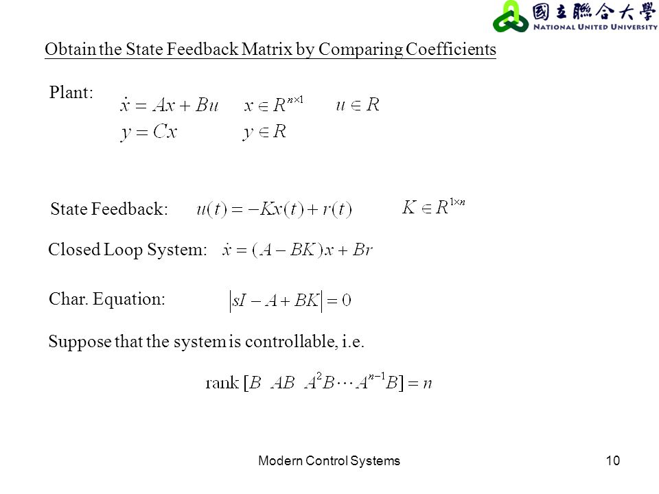 Modern Control Systems10 Plant: State Feedback: Closed Loop System: Char. Equation: Suppose that the system is controllable, i.e. Obtain the State Fee