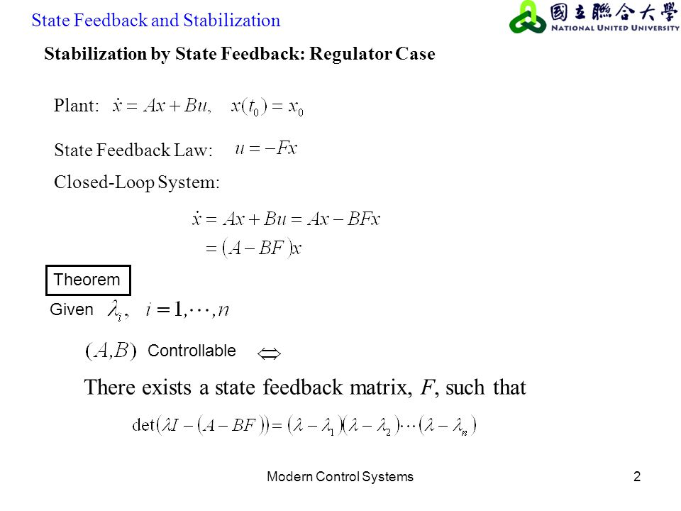 Modern Control Systems2 Stabilization by State Feedback: Regulator Case Given Controllable There exists a state feedback matrix, F, such that Plant: S