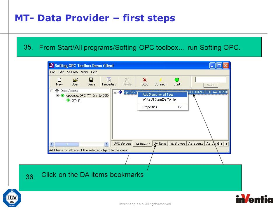 Inventia sp. z o.o. All rights reserved MT- Data Provider – first steps 35. From Start/All programs/Softing OPC toolbox… run Softing OPC. 32.Double Cl