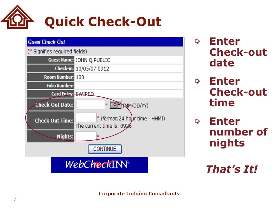 7 Corporate Lodging Consultants Quick Check-Out Enter Check-out date Enter Check-out time Enter number of nights That's It!
