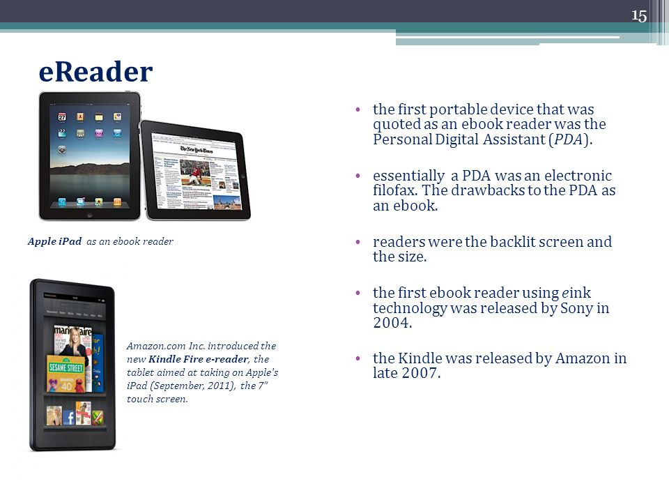 eReader the first portable device that was quoted as an ebook reader was the Personal Digital Assistant (PDA).