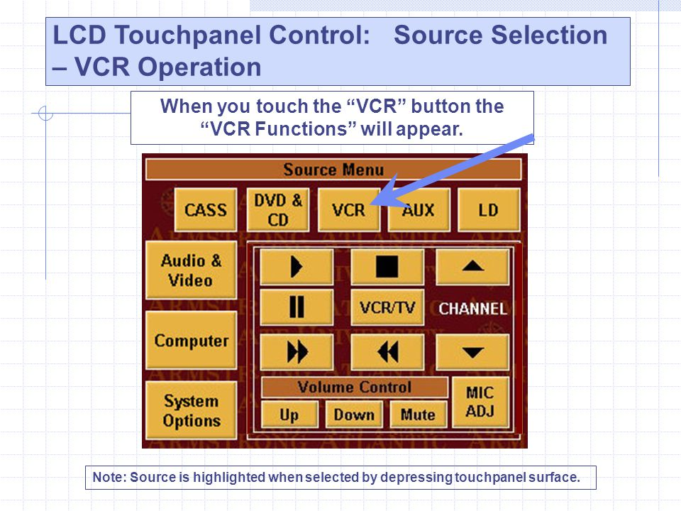 LCD Touchpanel Control: Source Selection – VCR Operation Note: Source is highlighted when selected by depressing touchpanel surface. When you touch th