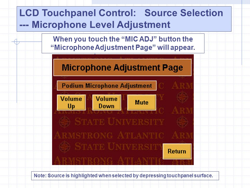 LCD Touchpanel Control: Source Selection --- Microphone Level Adjustment Note: Source is highlighted when selected by depressing touchpanel surface. W