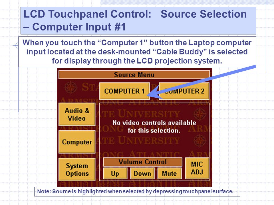 LCD Touchpanel Control: Source Selection – Computer Input #1 Note: Source is highlighted when selected by depressing touchpanel surface. When you touc