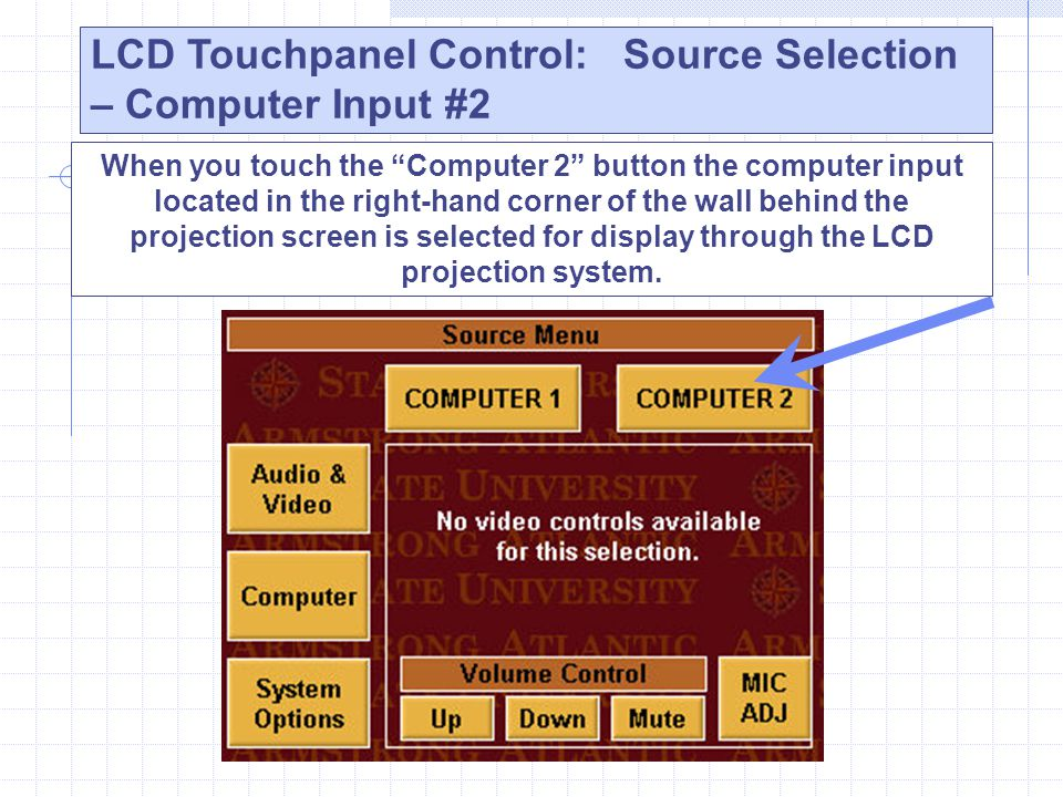 "When you touch the ""Computer 2"" button the computer input located in the right-hand corner of the wall behind the projection screen is selected for di"