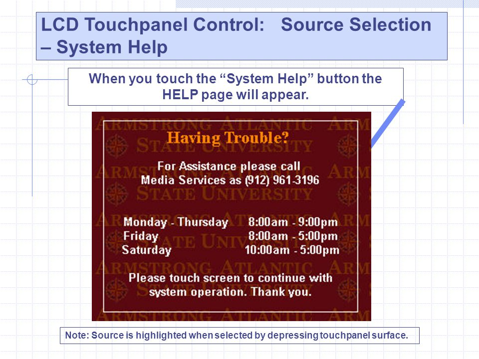 "When you touch the ""System Help"" button the HELP page will appear. LCD Touchpanel Control: Source Selection – System Help Note: Source is highlighted"