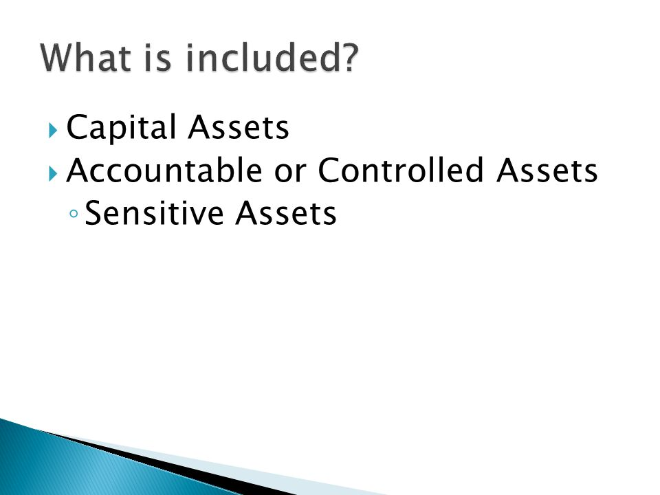  Capital Assets  Accountable or Controlled Assets ◦ Sensitive Assets