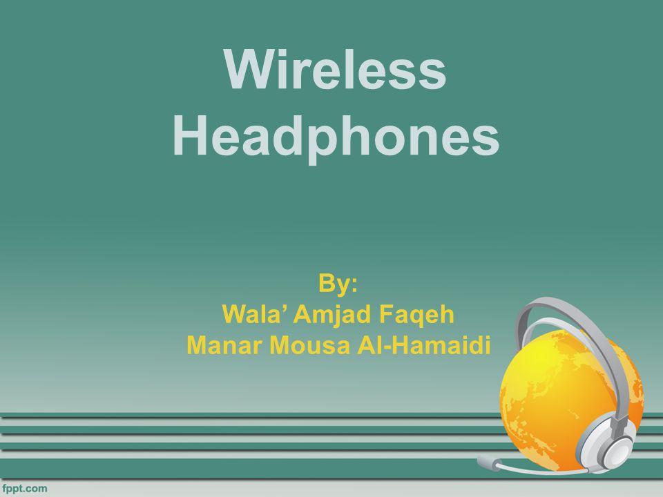 Wireless Headphones By: Wala' Amjad Faqeh Manar Mousa Al-Hamaidi