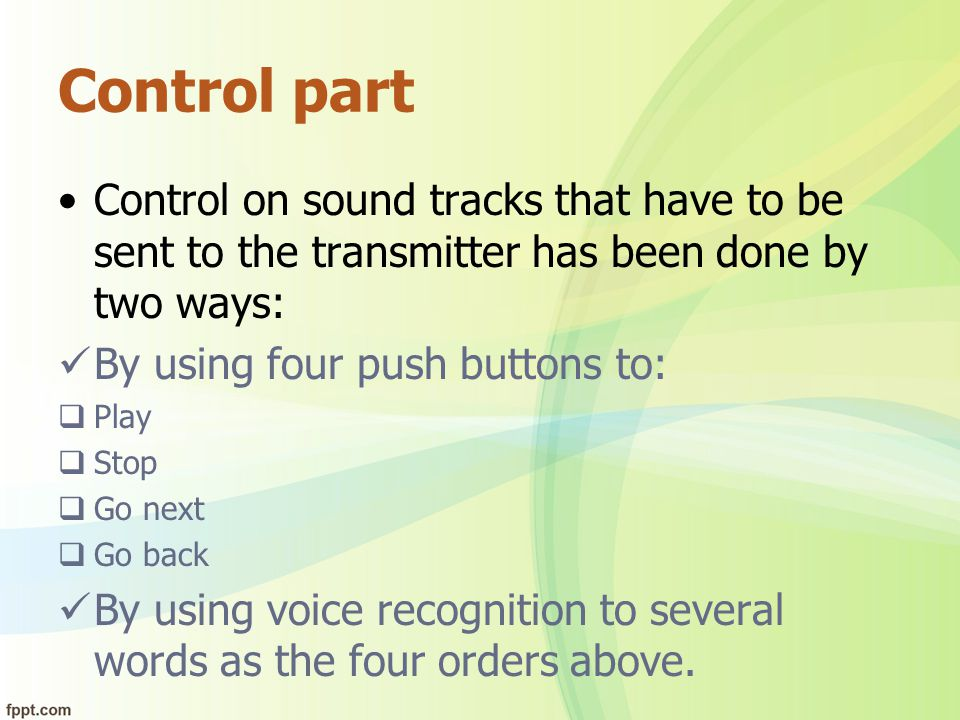 Control part Control on sound tracks that have to be sent to the transmitter has been done by two ways: By using four push buttons to:  Play  Stop 