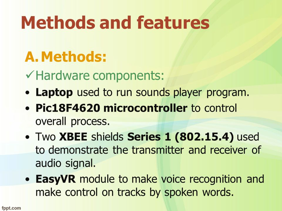 Methods and features A.Methods: Hardware components: Laptop used to run sounds player program. Pic18F4620 microcontroller to control overall process.