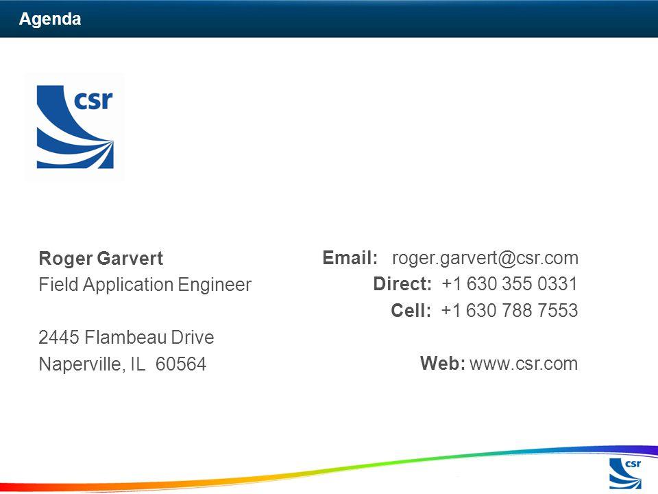 Agenda Roger Garvert Field Application Engineer 2445 Flambeau Drive Naperville, IL 60564 Email: roger.garvert@csr.com Direct: +1 630 355 0331 Cell: +1 630 788 7553 Web: www.csr.com