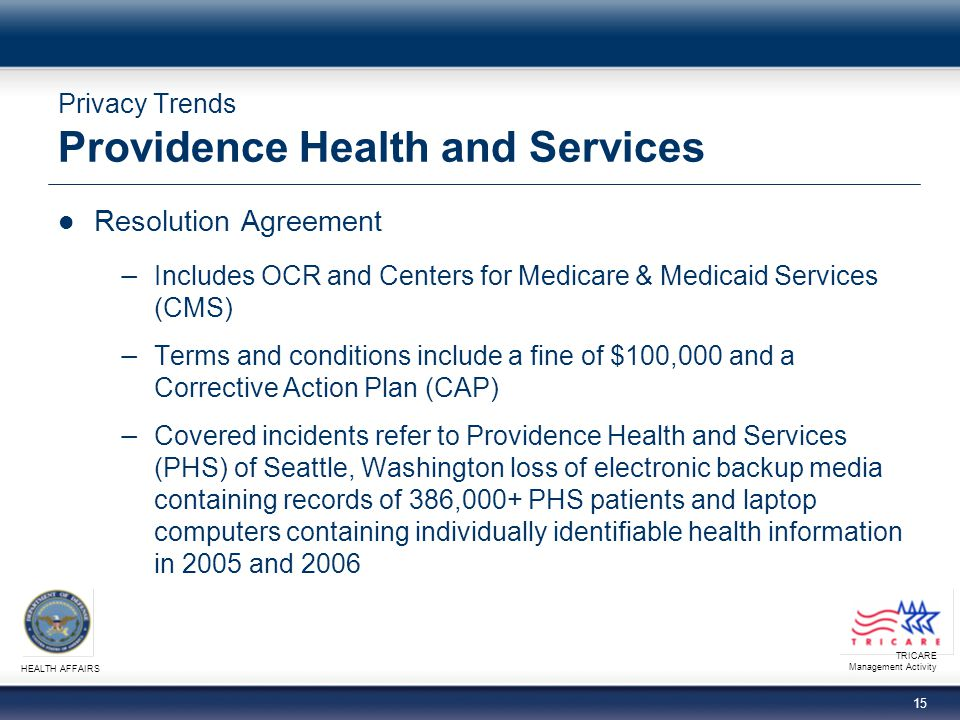 TRICARE Management Activity HEALTH AFFAIRS 14 Privacy Trends Recent HIPAA Enforcement