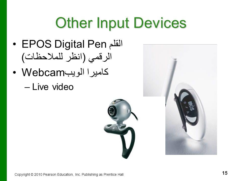 15 Other Input Devices EPOS Digital Pen القلم الرقمي (انظر للملاحظات) Webcam كاميرا الويب – –Live video Copyright © 2010 Pearson Education, Inc. Publi