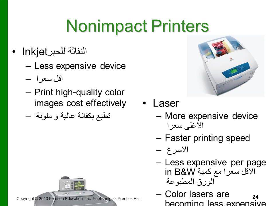 24 Nonimpact Printers Inkjet النفاثة للحبر – –Less expensive device – –اقل سعرا – –Print high-quality color images cost effectively – –تطبع بكفائة عال