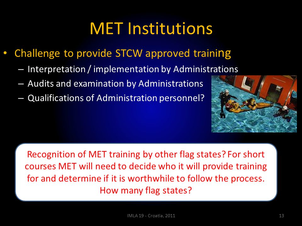 Challenge to provide STCW approved traini ng – Interpretation / implementation by Administrations – Audits and examination by Administrations – Qualif