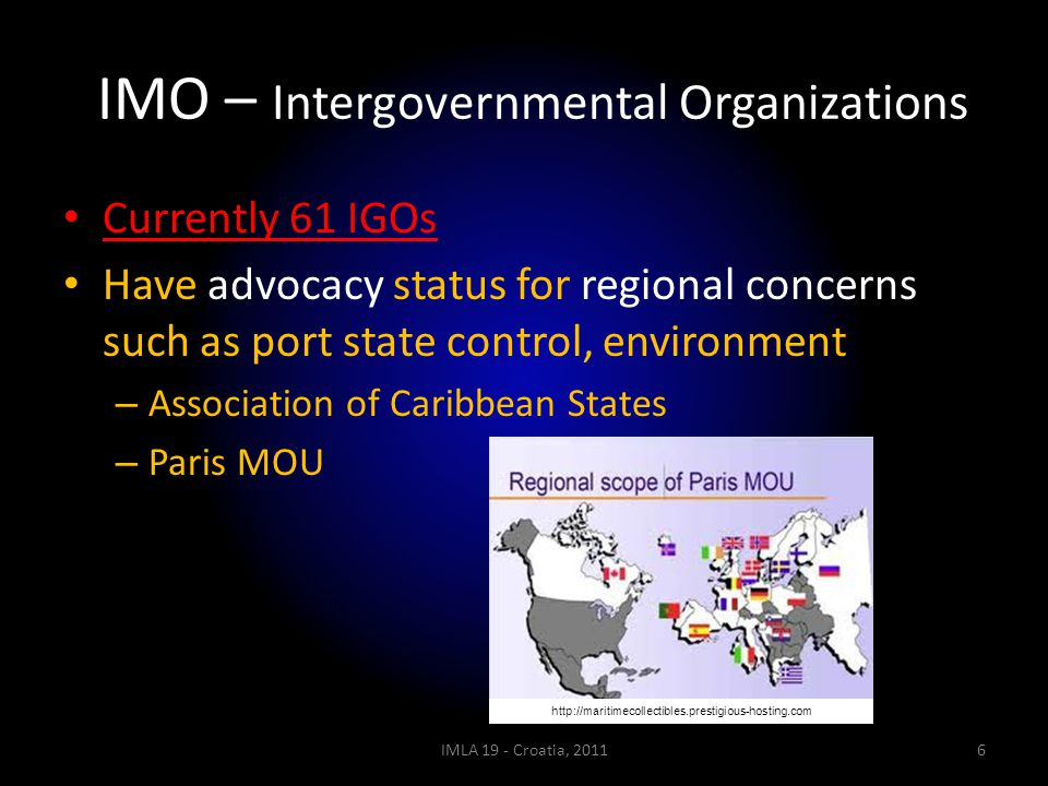 IMO – Intergovernmental Organizations Currently 61 IGOs Have advocacy status for regional concerns such as port state control, environment – Associati