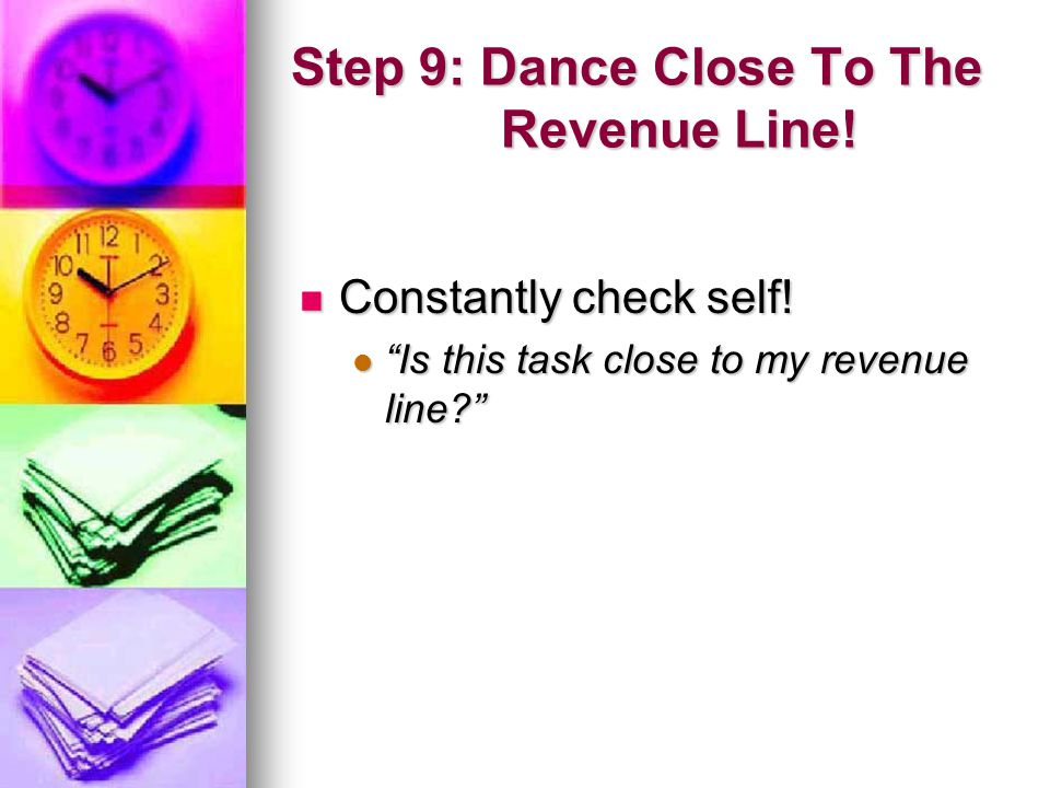 Step 9: Dance Close To The Revenue Line. Constantly check self.