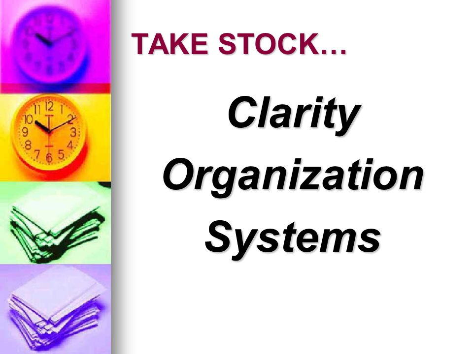 TAKE STOCK… ClarityOrganizationSystems