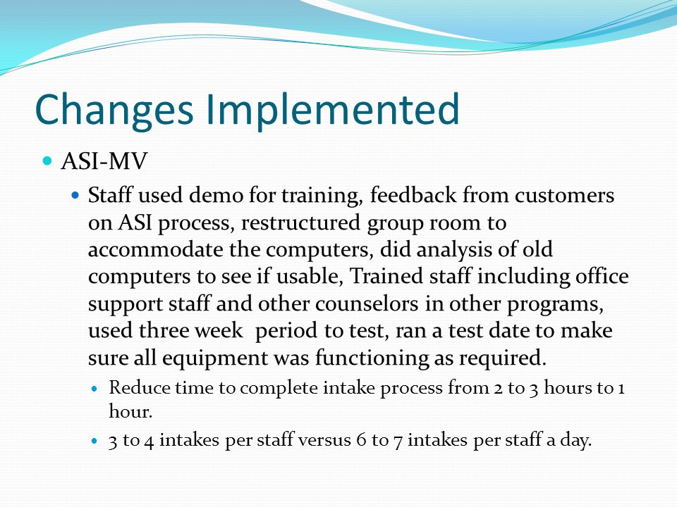 Changes Implemented ASI-MV Staff used demo for training, feedback from customers on ASI process, restructured group room to accommodate the computers,