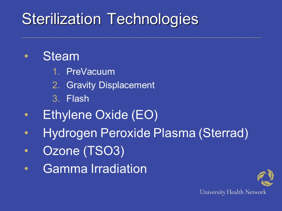 Sterilization Technologies Steam 1.PreVacuum 2.Gravity Displacement 3.Flash Ethylene Oxide (EO) Hydrogen Peroxide Plasma (Sterrad) Ozone (TSO3) Gamma Irradiation