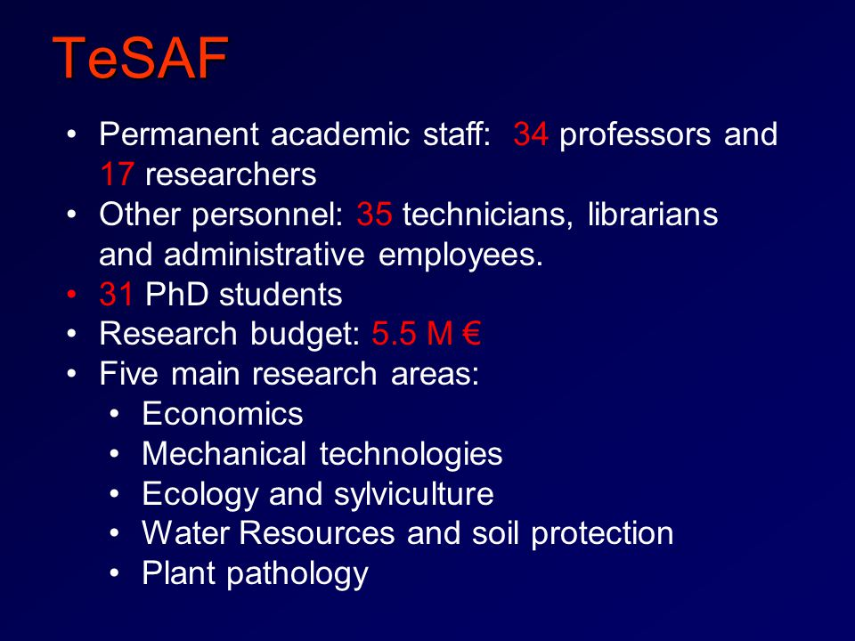 TeSAF Permanent academic staff: 34 professors and 17 researchers Other personnel: 35 technicians, librarians and administrative employees.