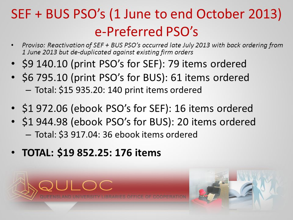 SEF PSO's: Expenditure reduction 68% BUS PSO's: Expenditure reduction 82% Overall expenditure reduction SEF + BUS when moved to e-preferred PSO's: 76% Item reduction SEF + BUS when moved to e- preferred PSO's: approx.