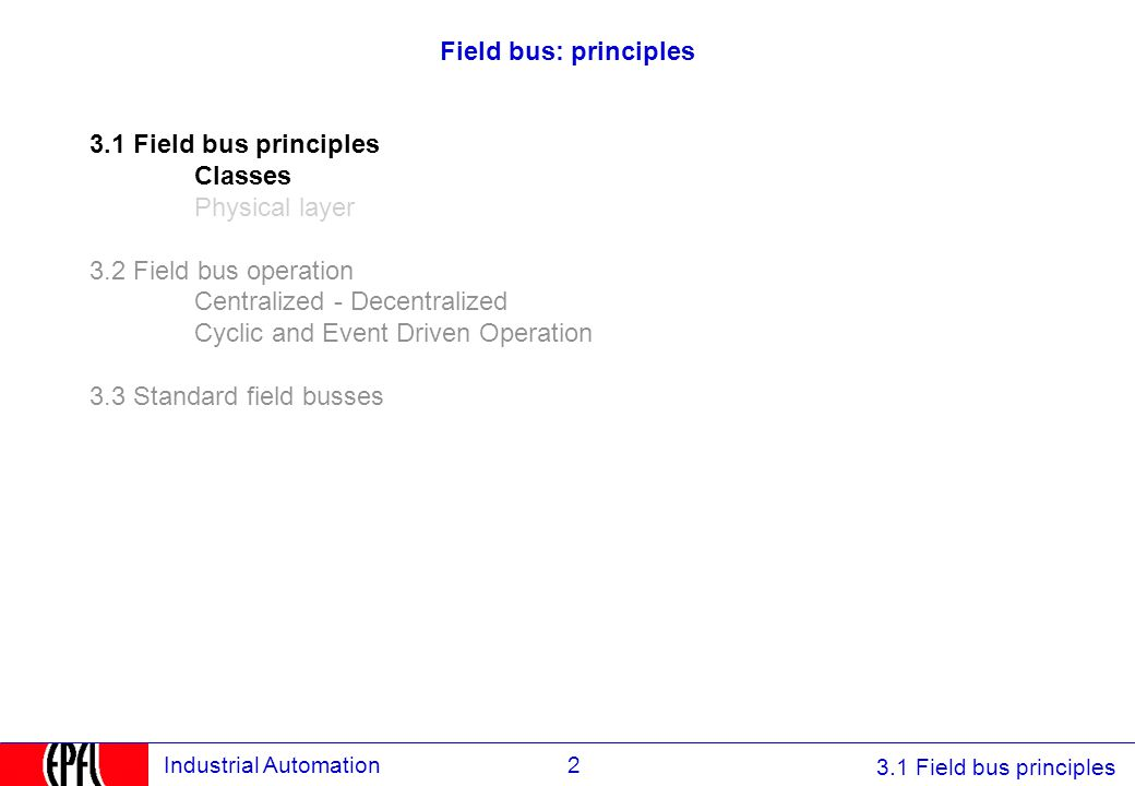 3.1 Field bus principles 2Industrial Automation Field bus: principles 3.1 Field bus principles Classes Physical layer 3.2 Field bus operation Centrali
