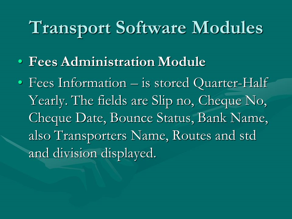 Transport Software Modules Fees Administration ModuleFees Administration Module Fees Information – is stored Quarter-Half Yearly.