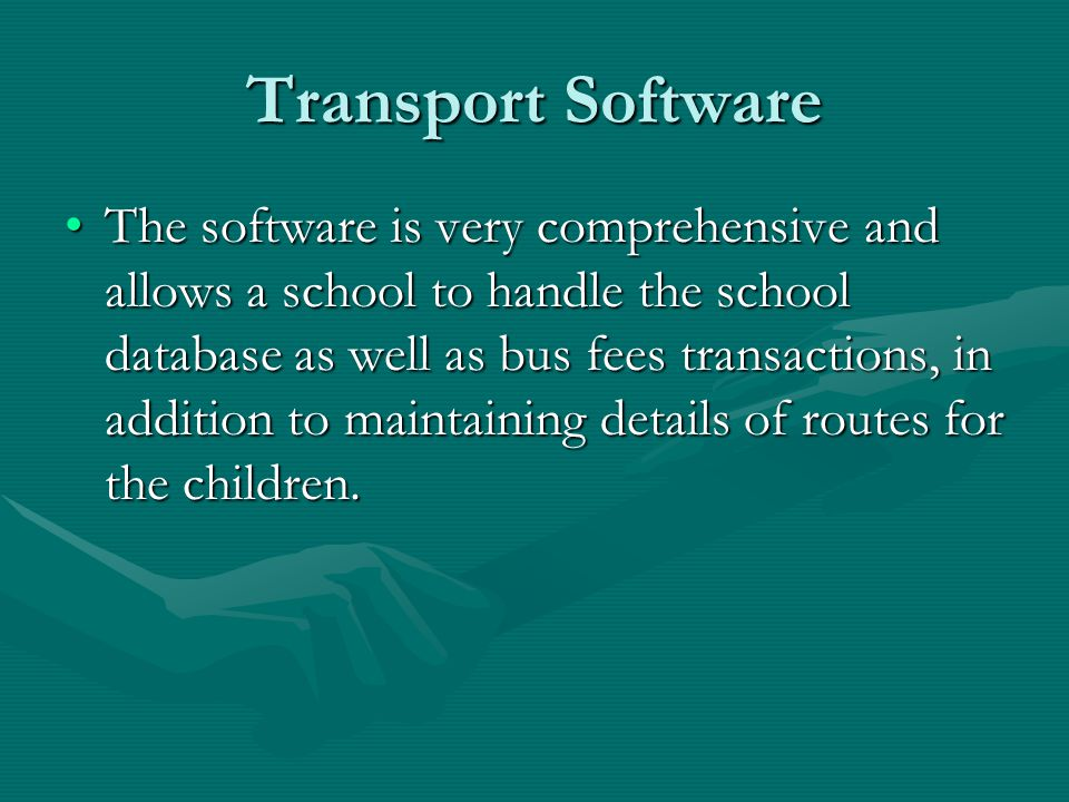 Transport Software The software is very comprehensive and allows a school to handle the school database as well as bus fees transactions, in addition