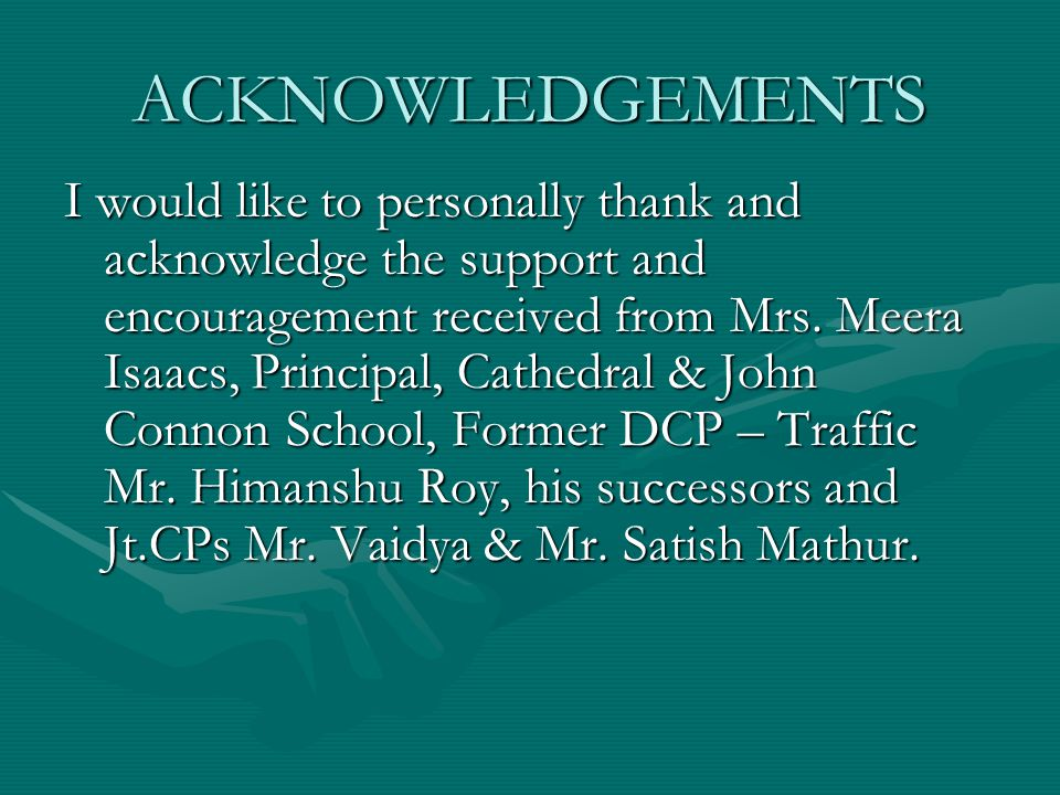 ACKNOWLEDGEMENTS I would like to personally thank and acknowledge the support and encouragement received from Mrs.