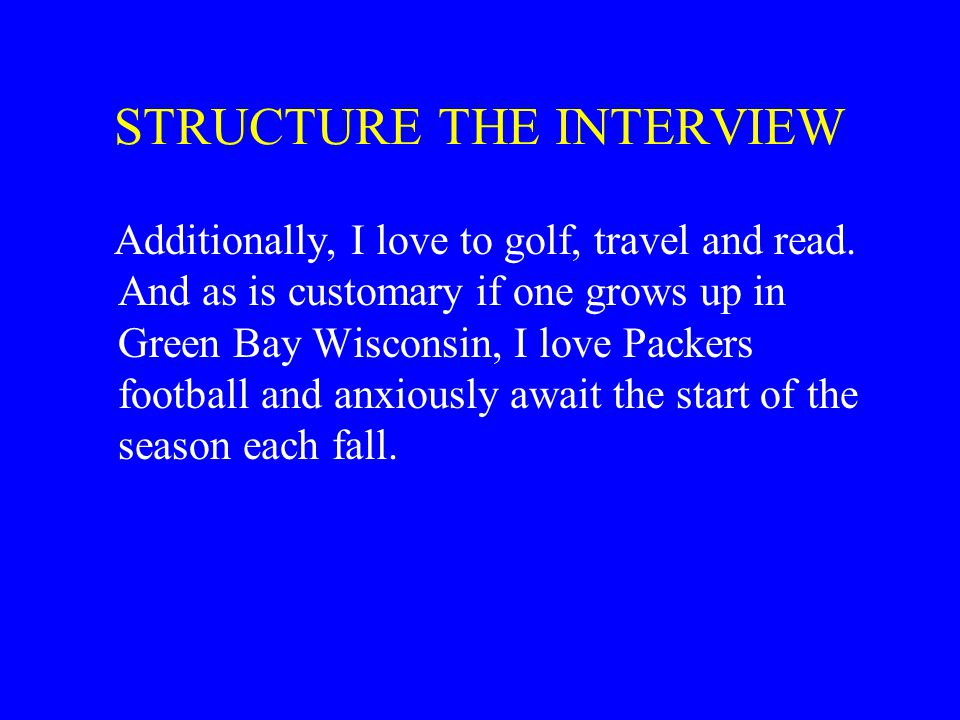 STRUCTURE THE INTERVIEW Additionally, I love to golf, travel and read.