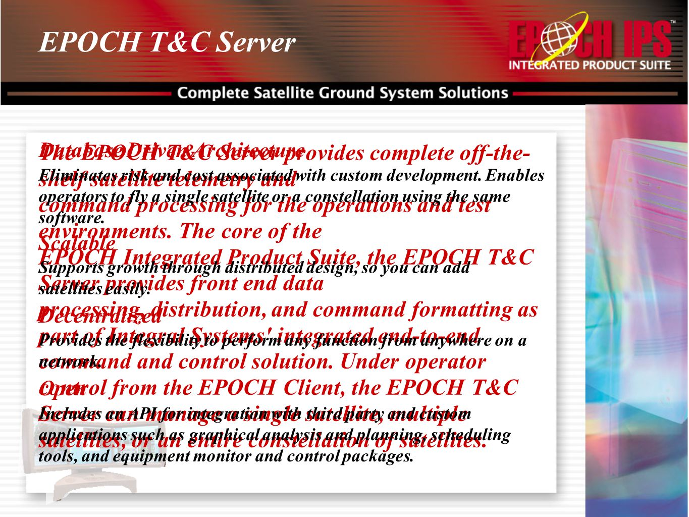 EPOCH T&C Server The EPOCH T&C Server provides complete off-the- shelf satellite telemetry and command processing for the operations and test environm