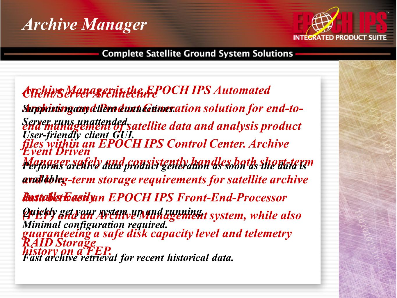 Archive Manager Archive Manager is the EPOCH IPS Automated Archiving and Product Generation solution for end-to- end management of satellite data and