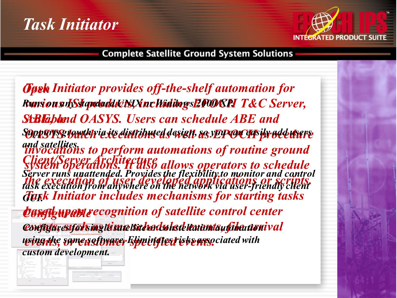 Task Initiator Task Initiator provides off-the-shelf automation for various ISI products, including EPOCH T&C Server, ABE, and OASYS. Users can schedu