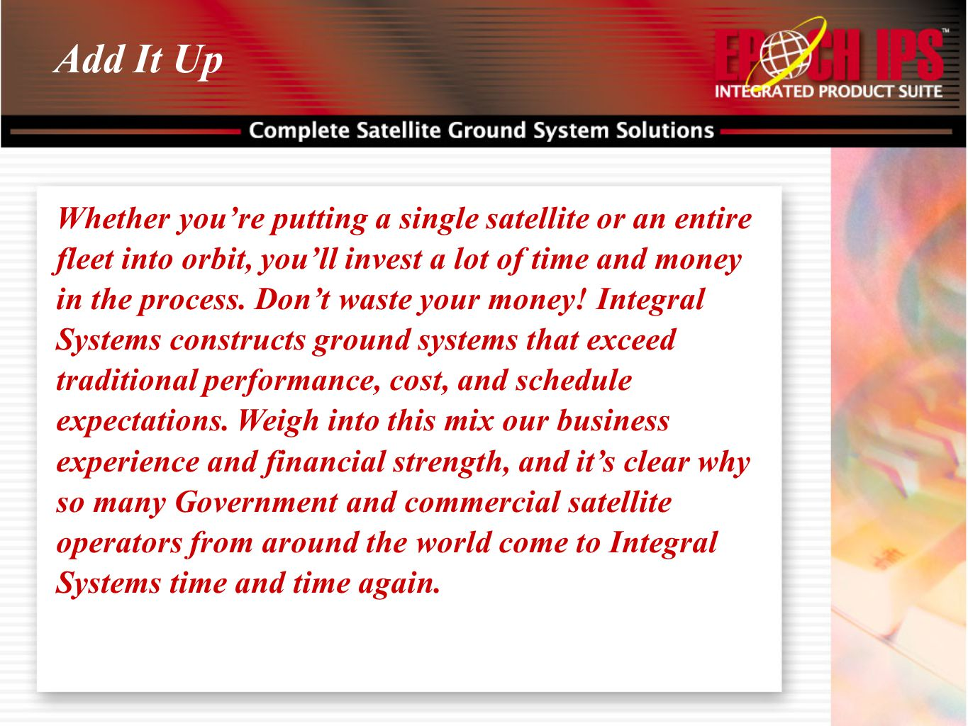 Whether you're putting a single satellite or an entire fleet into orbit, you'll invest a lot of time and money in the process. Don't waste your money!