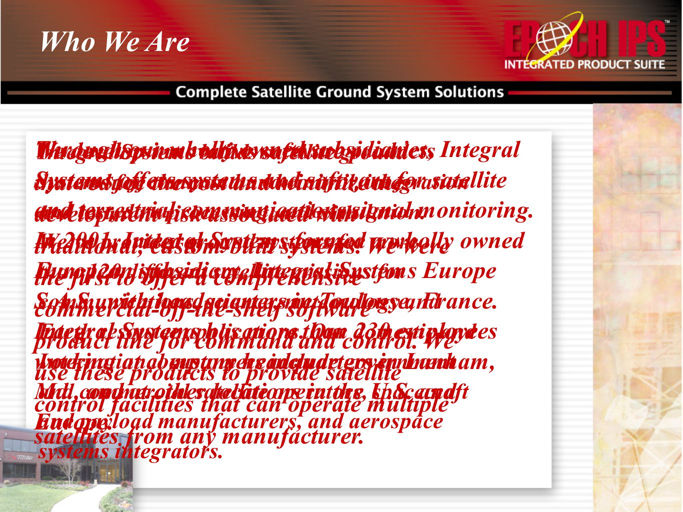 Who We Are Integral Systems builds satellite ground systems for command and control, integration and test, data processing, and simulation. We've prov