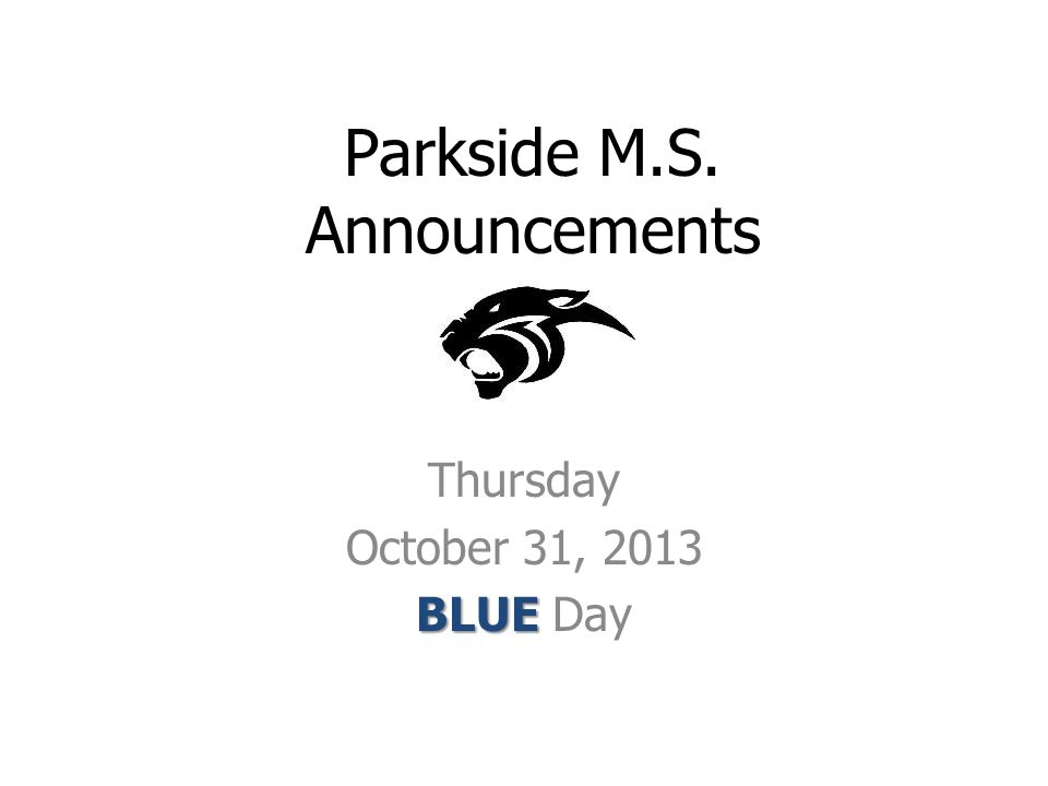 Parkside M.S. Announcements Thursday October 31, 2013 BLUE BLUE Day